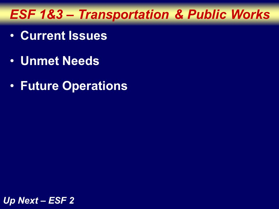 ESF 1&3 – Transportation & Public Works Current Issues Unmet Needs Future Operations Up Next – ESF 2