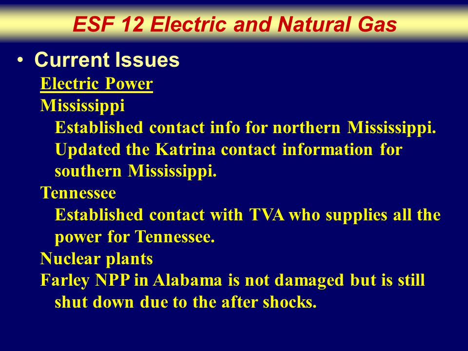 ESF 12 Electric and Natural Gas Current Issues Electric Power Mississippi Established contact info for northern Mississippi.