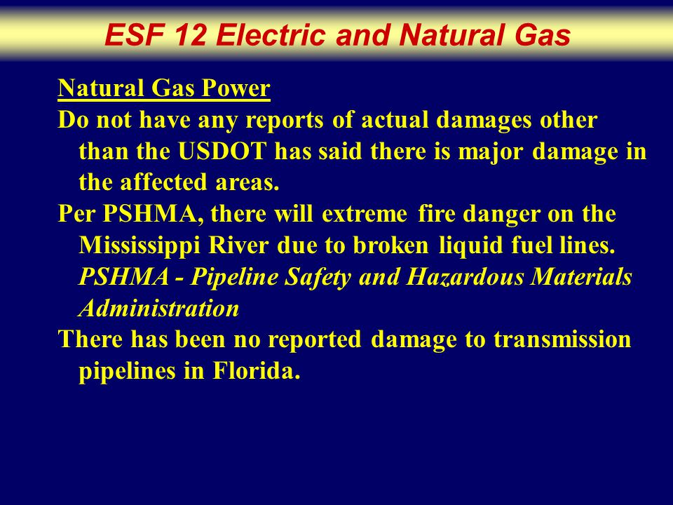 ESF 12 Electric and Natural Gas Natural Gas Power Do not have any reports of actual damages other than the USDOT has said there is major damage in the affected areas.