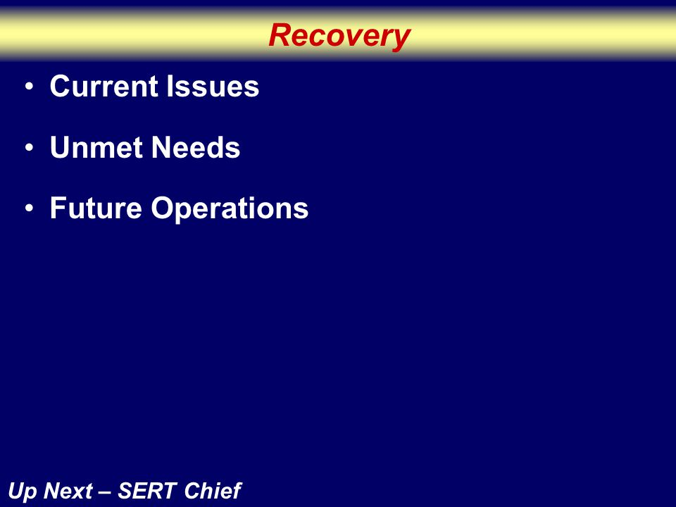 Recovery Up Next – SERT Chief Current Issues Unmet Needs Future Operations
