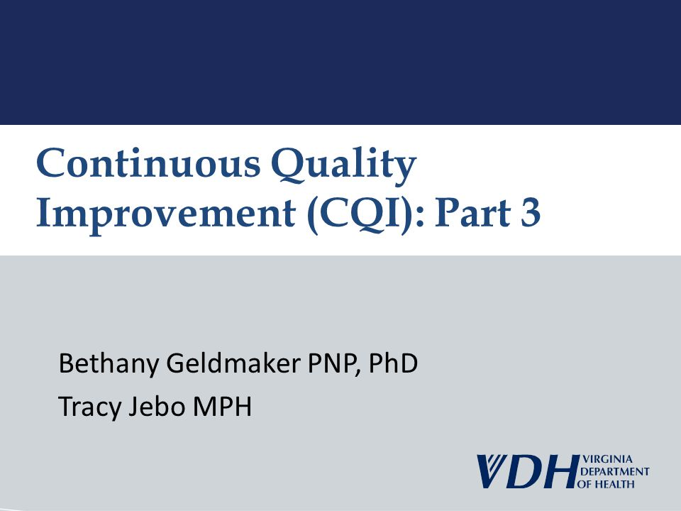 Bethany Geldmaker PNP, PhD Tracy Jebo MPH Continuous Quality Improvement (CQI): Part 3