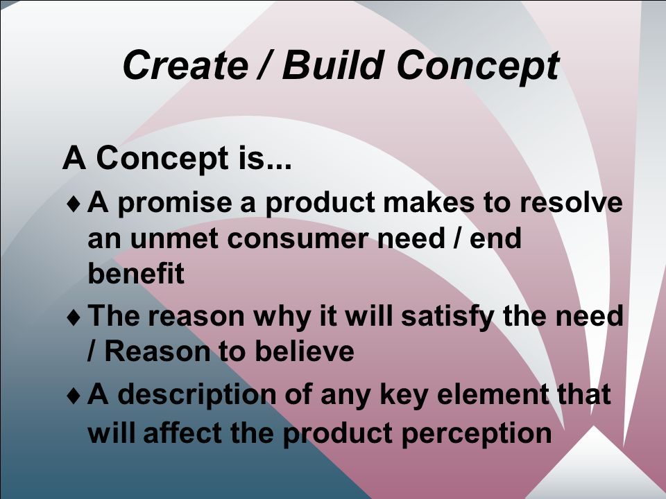 9 Create / Build Concept A Concept is...