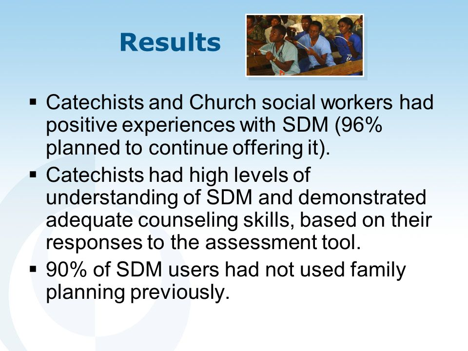 Results  Catechists and Church social workers had positive experiences with SDM (96% planned to continue offering it).