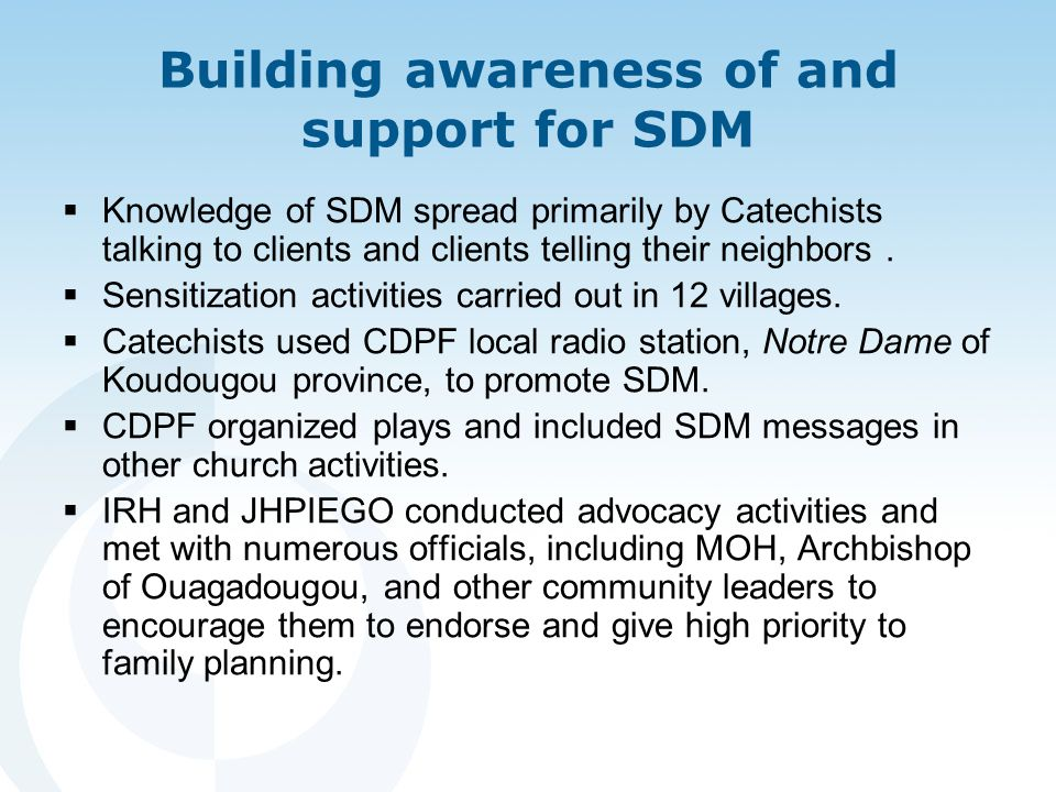 Building awareness of and support for SDM  Knowledge of SDM spread primarily by Catechists talking to clients and clients telling their neighbors.