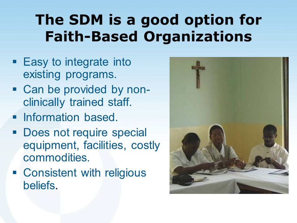 The SDM is a good option for Faith-Based Organizations  Easy to integrate into existing programs.
