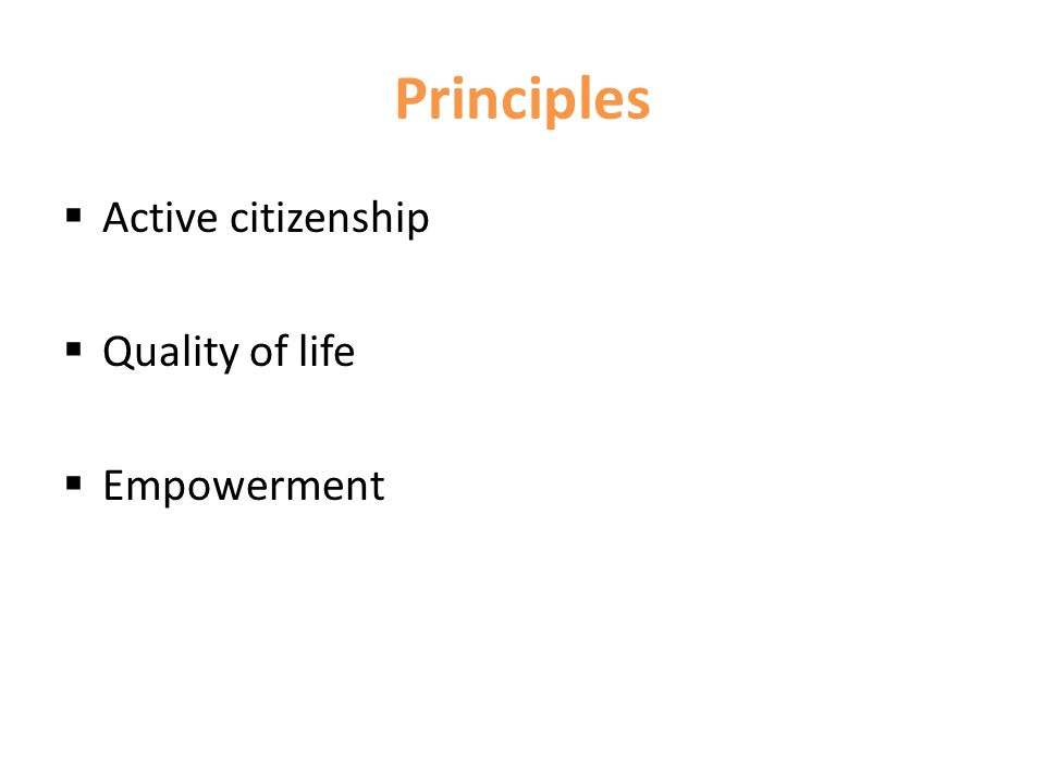 Principles  Active citizenship  Quality of life  Empowerment