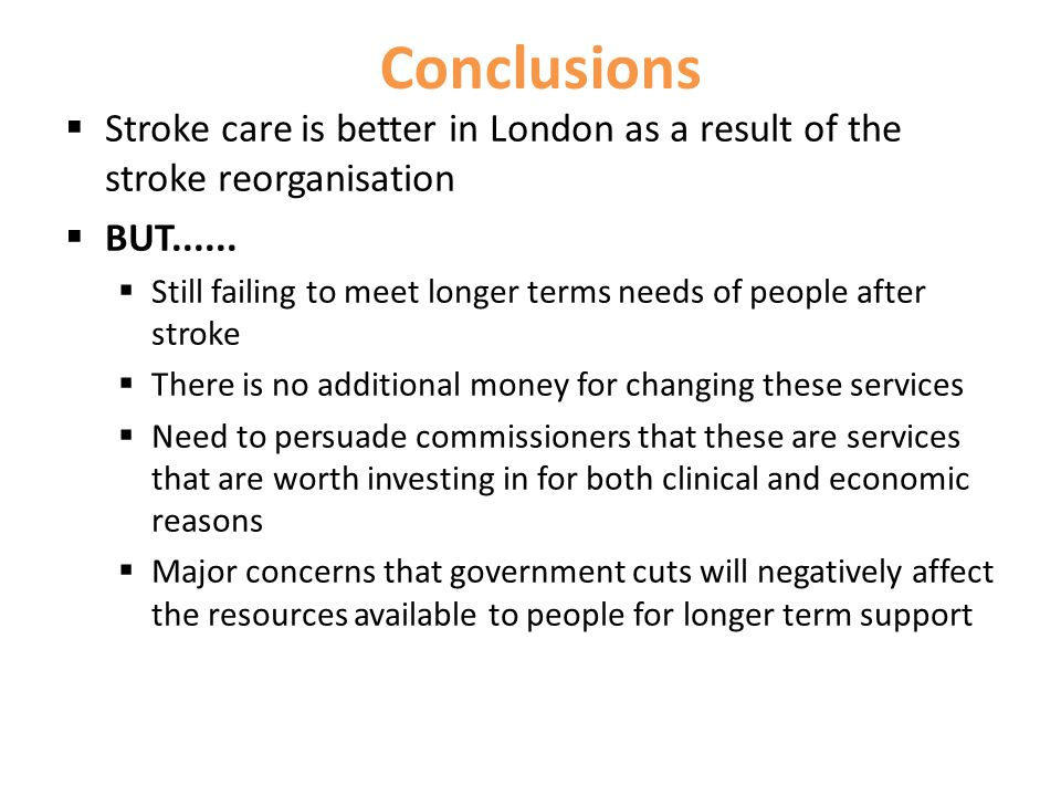 Conclusions  Stroke care is better in London as a result of the stroke reorganisation  BUT......
