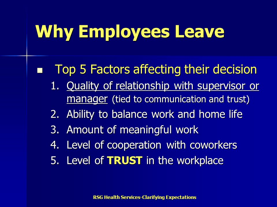 RSG Health Services-Clarifying Expectations Why Employees Leave Top 5 Factors affecting their decision Top 5 Factors affecting their decision 1.Qualit