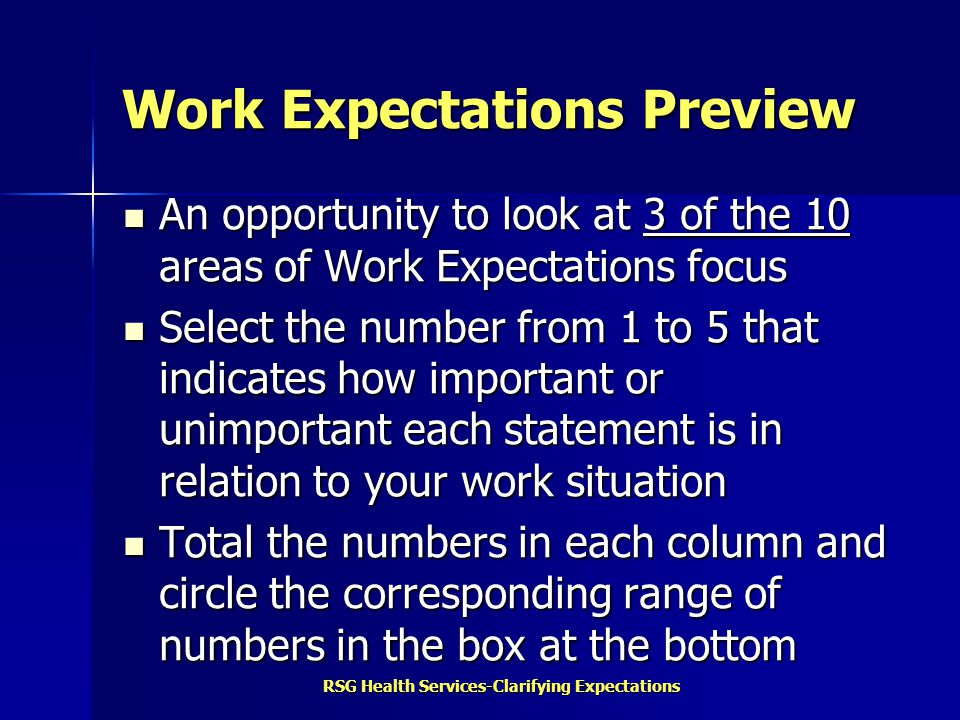 RSG Health Services-Clarifying Expectations Work Expectations Preview An opportunity to look at 3 of the 10 areas of Work Expectations focus An opport