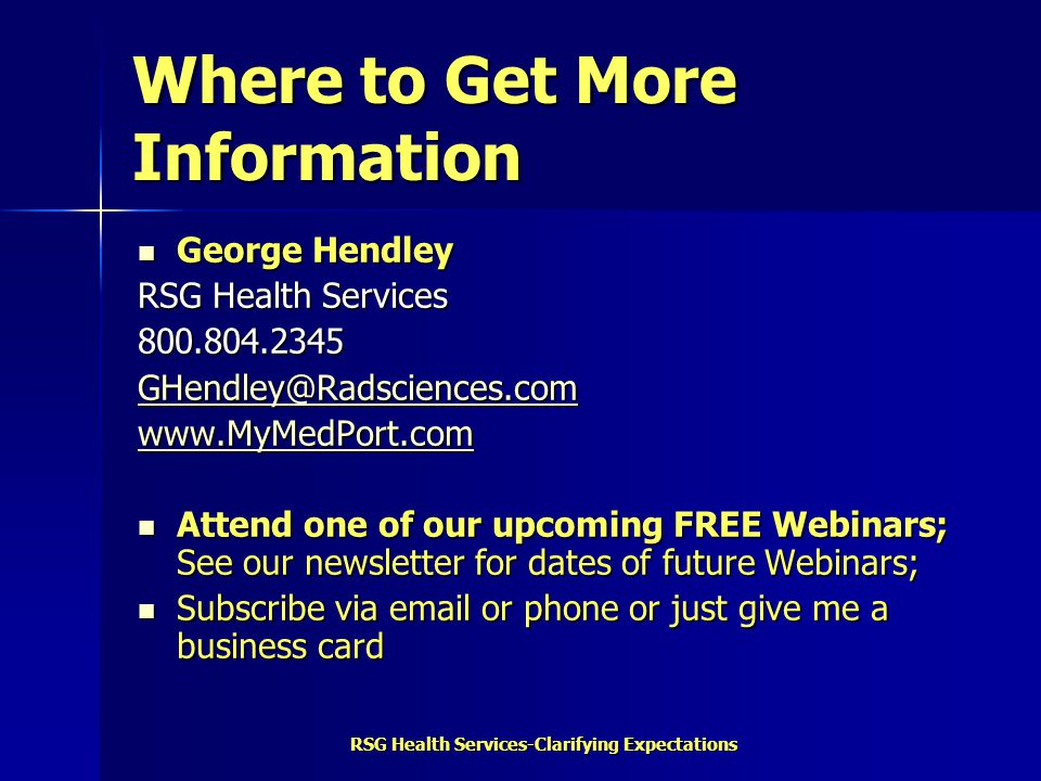 RSG Health Services-Clarifying Expectations Where to Get More Information George Hendley George Hendley RSG Health Services 800.804.2345 GHendley@Rads