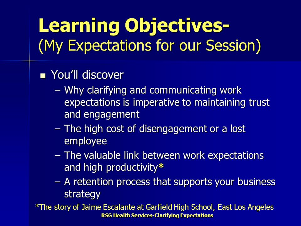 RSG Health Services-Clarifying Expectations Your Applications for Work Expectations are Many Engagement and Retention Engagement and Retention Coaching & Counseling Coaching & Counseling Manager & Employee Relations Manager & Employee Relations Conflict Resolution Conflict Resolution New Supervisor Training New Supervisor Training Diversity Issues Diversity Issues AND More.
