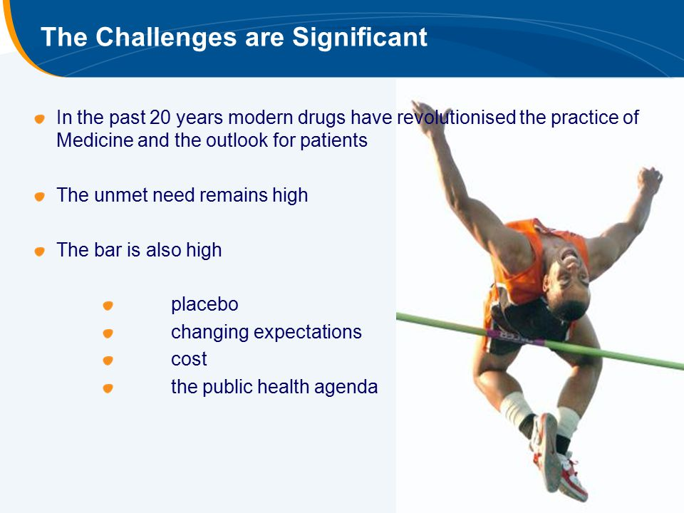 The Challenges are Significant In the past 20 years modern drugs have revolutionised the practice of Medicine and the outlook for patients The unmet n
