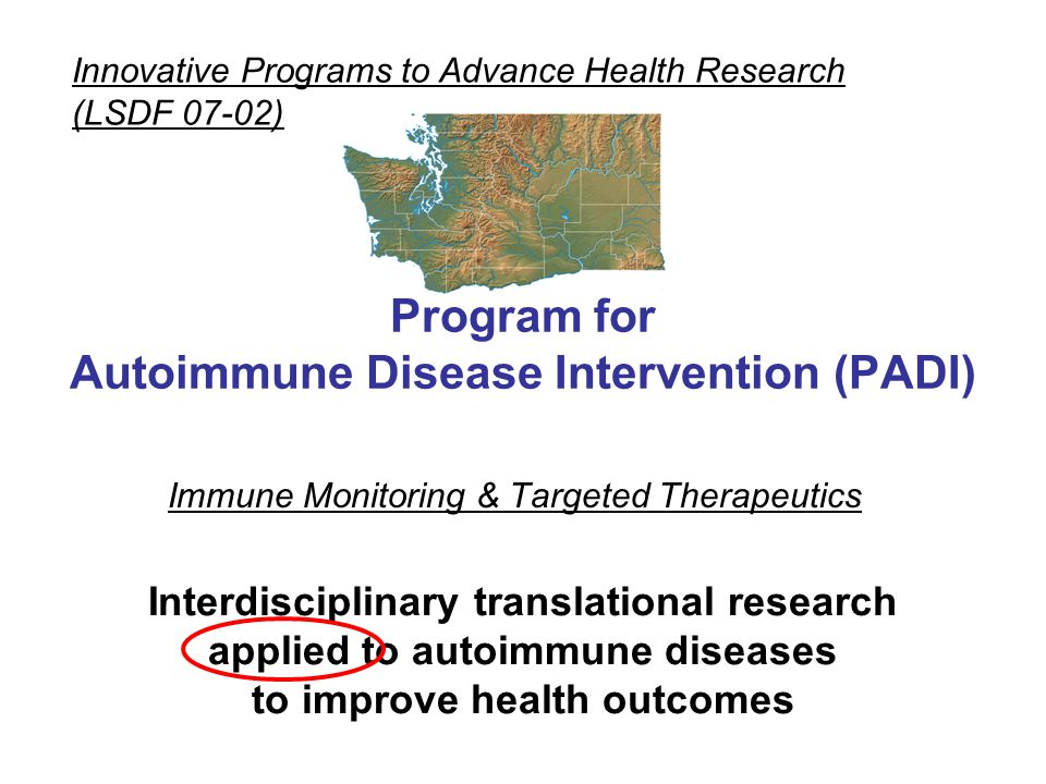 Immune Monitoring & Targeted Therapeutics Innovative Programs to Advance Health Research (LSDF 07-02) Program for Autoimmune Disease Intervention (PADI) Interdisciplinary translational research applied to autoimmune diseases to improve health outcomes
