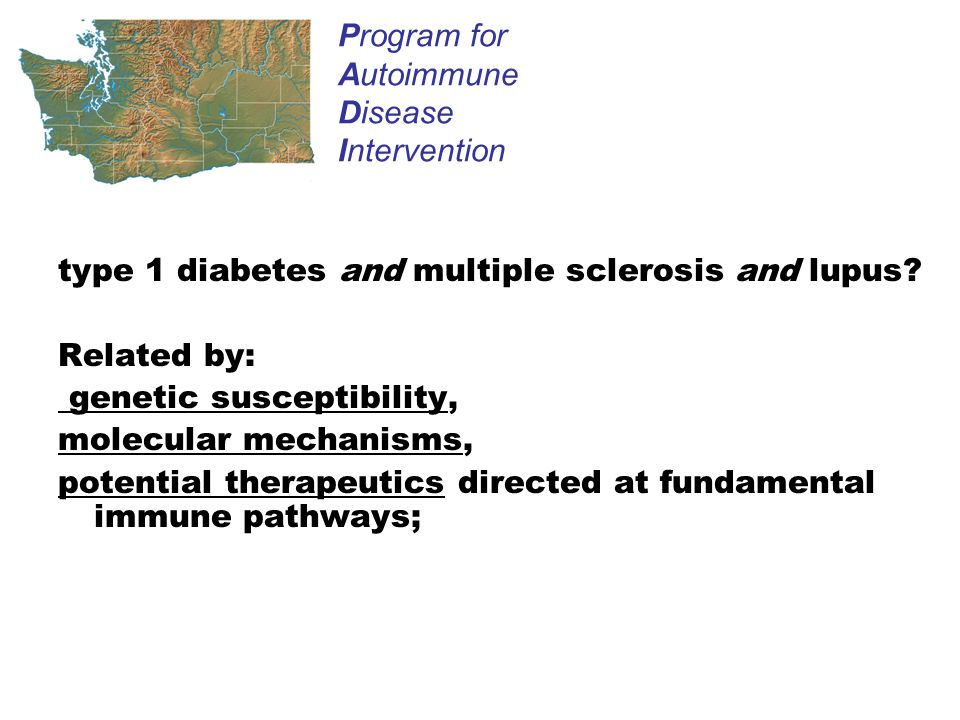 type 1 diabetes and multiple sclerosis and lupus.