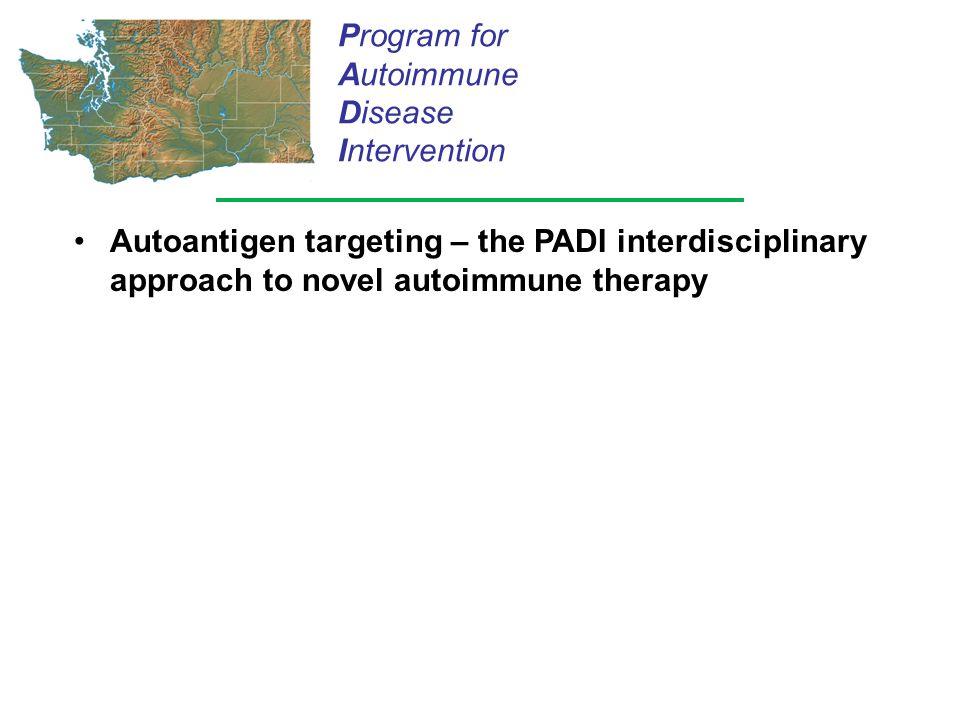 Autoantigen targeting – the PADI interdisciplinary approach to novel autoimmune therapy Program for Autoimmune Disease Intervention