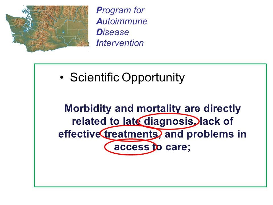 Scientific Opportunity Program for Autoimmune Disease Intervention Morbidity and mortality are directly related to late diagnosis, lack of effective treatments, and problems in access to care;