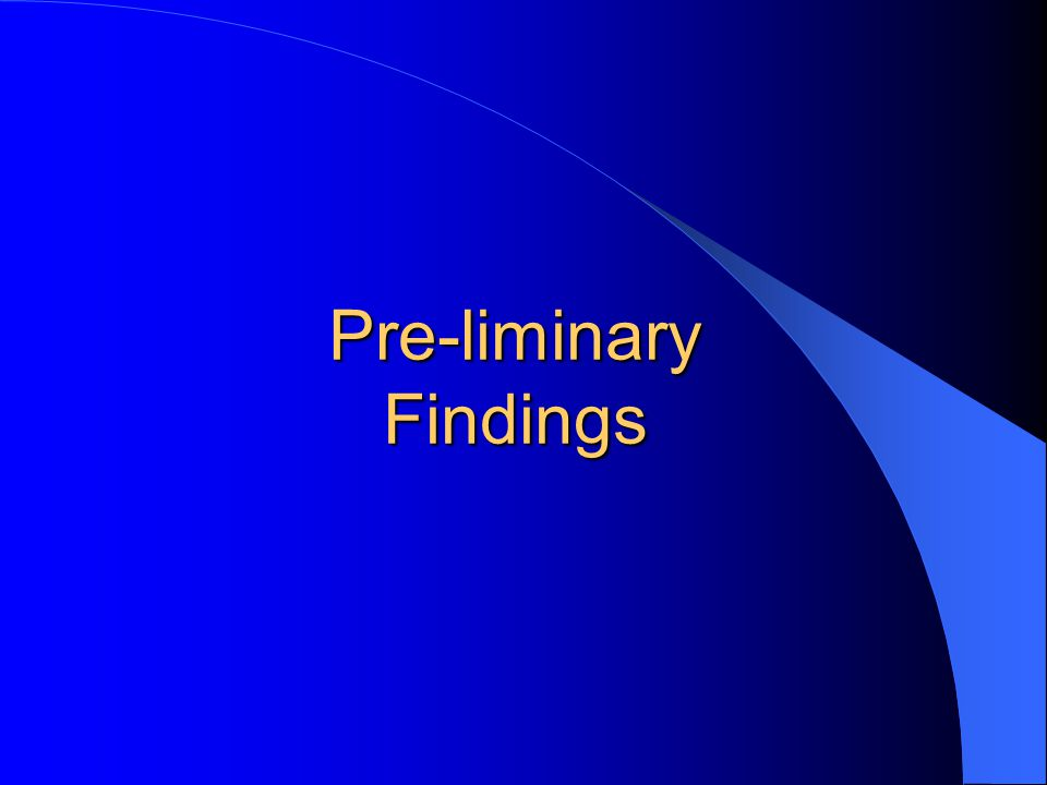Pre-liminary Findings