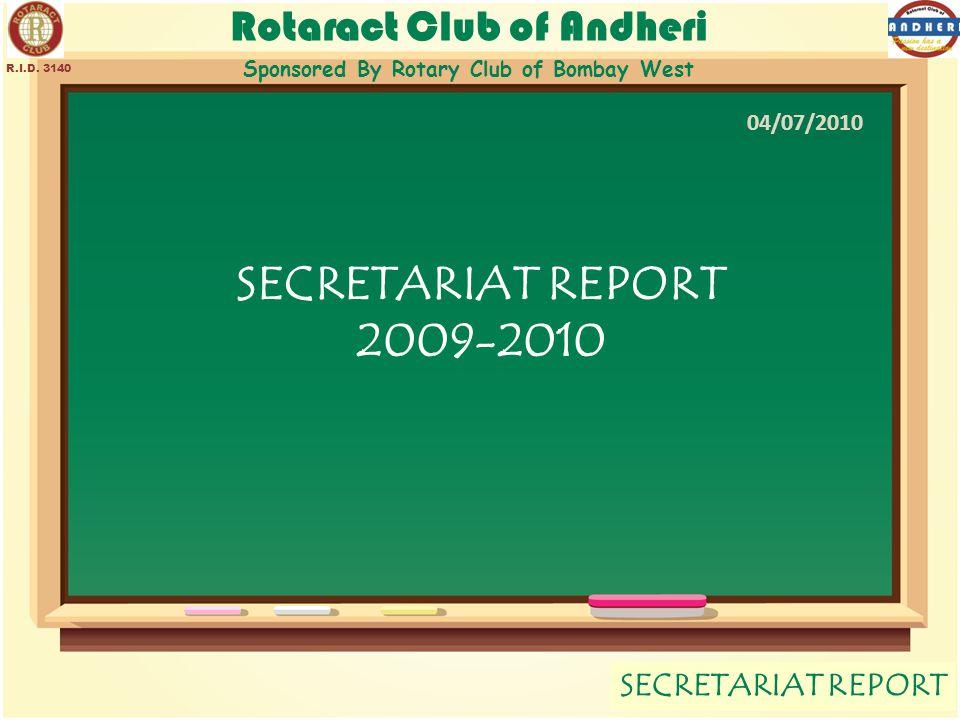 Rotaract Club of Andheri Sponsored By Rotary Club of Bombay West SECRETARIAT REPORT R.I.D. 3140 SECRETARIAT REPORT 2009-2010 04/07/2010