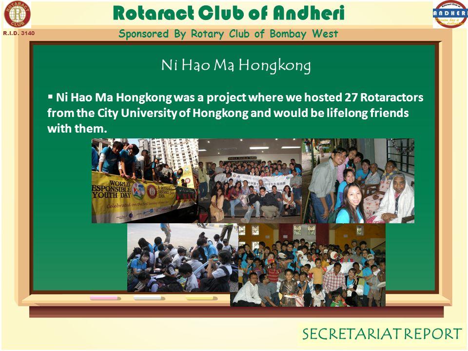 Rotaract Club of Andheri Sponsored By Rotary Club of Bombay West SECRETARIAT REPORT R.I.D. 3140 Ni Hao Ma Hongkong  Ni Hao Ma Hongkong was a project