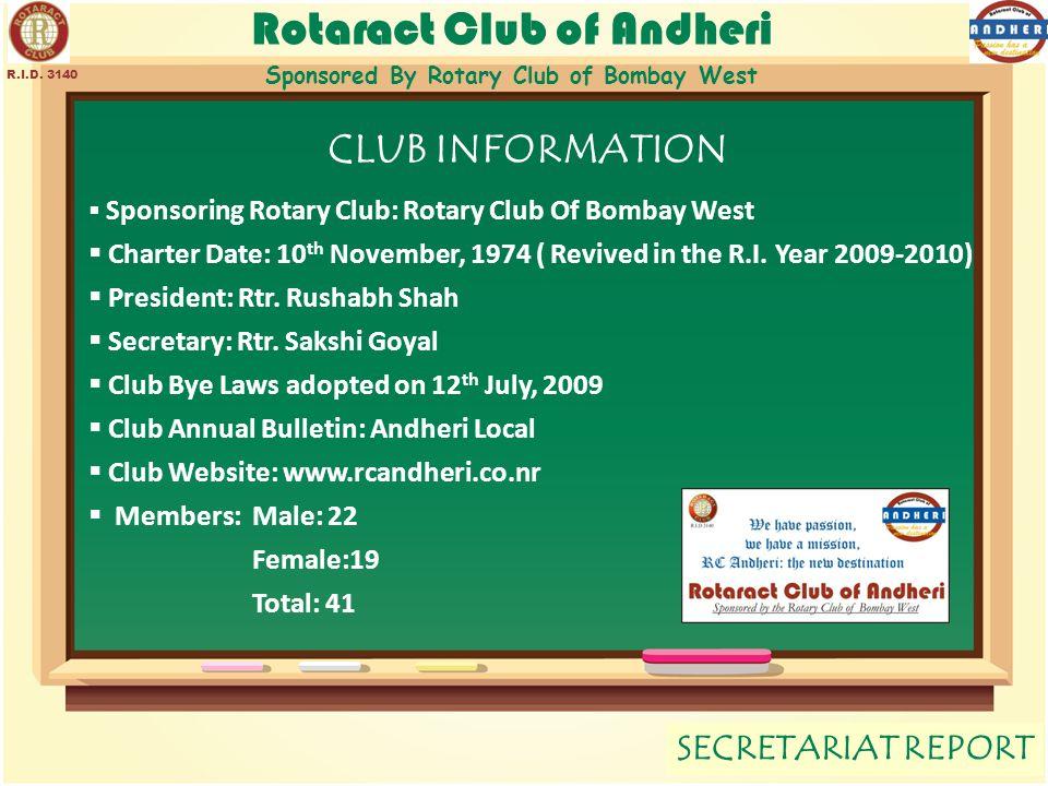 Rotaract Club of Andheri Sponsored By Rotary Club of Bombay West SECRETARIAT REPORT R.I.D. 3140 CLUB INFORMATION  Sponsoring Rotary Club: Rotary Club