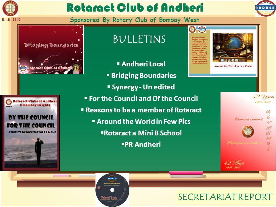 Rotaract Club of Andheri Sponsored By Rotary Club of Bombay West SECRETARIAT REPORT R.I.D. 3140 BULLETINS  Andheri Local  Bridging Boundaries  Syne