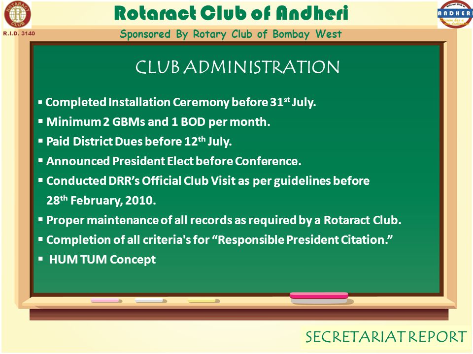 Rotaract Club of Andheri Sponsored By Rotary Club of Bombay West SECRETARIAT REPORT R.I.D. 3140 CLUB ADMINISTRATION  Completed Installation Ceremony