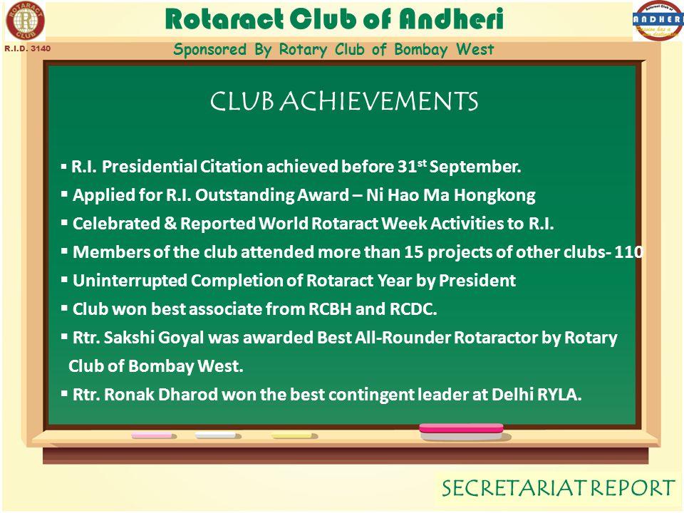 Rotaract Club of Andheri Sponsored By Rotary Club of Bombay West SECRETARIAT REPORT R.I.D. 3140 CLUB ACHIEVEMENTS  R.I. Presidential Citation achieve