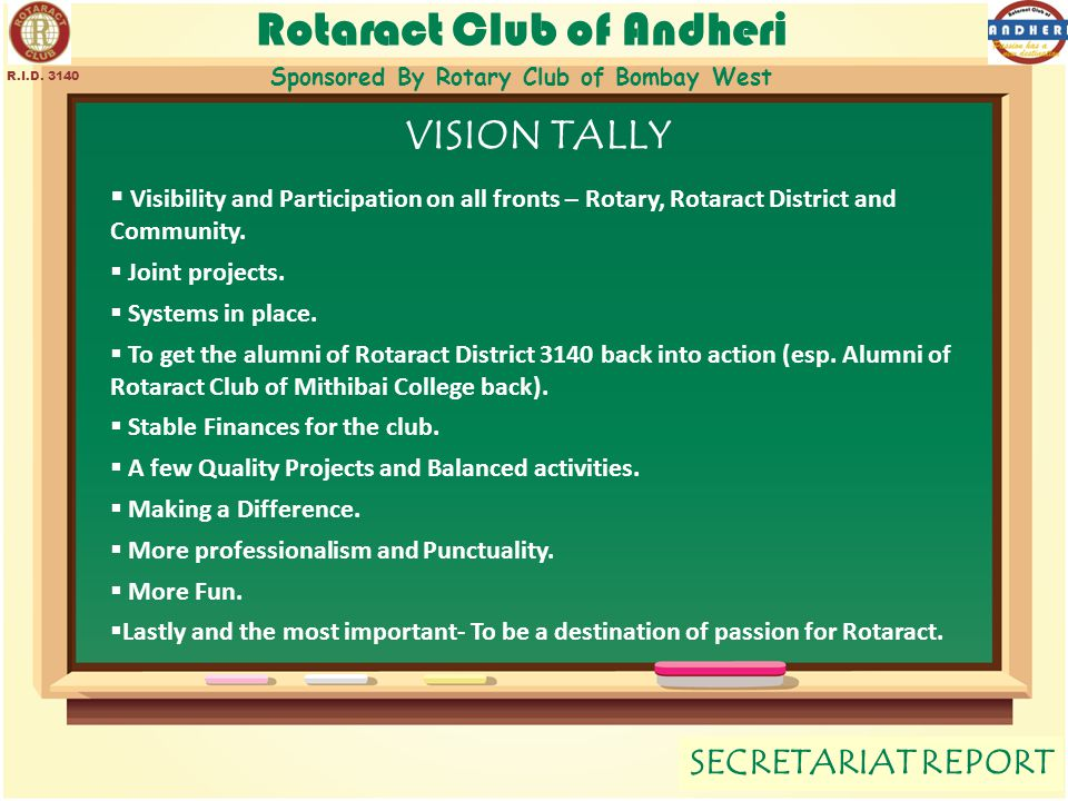Rotaract Club of Andheri Sponsored By Rotary Club of Bombay West SECRETARIAT REPORT R.I.D. 3140 VISION TALLY  Visibility and Participation on all fro