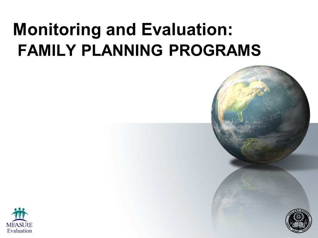 Session Objectives Be able to apply basic M&E concepts (frameworks, indicators, etc.) to family-planning programs Be able to summarize the main issues in M&E of family-planning programs from a post-Cairo perspective.
