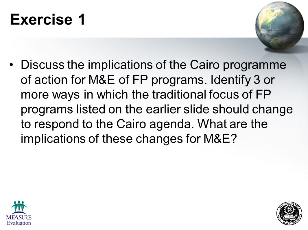 Exercise 1 Discuss the implications of the Cairo programme of action for M&E of FP programs.
