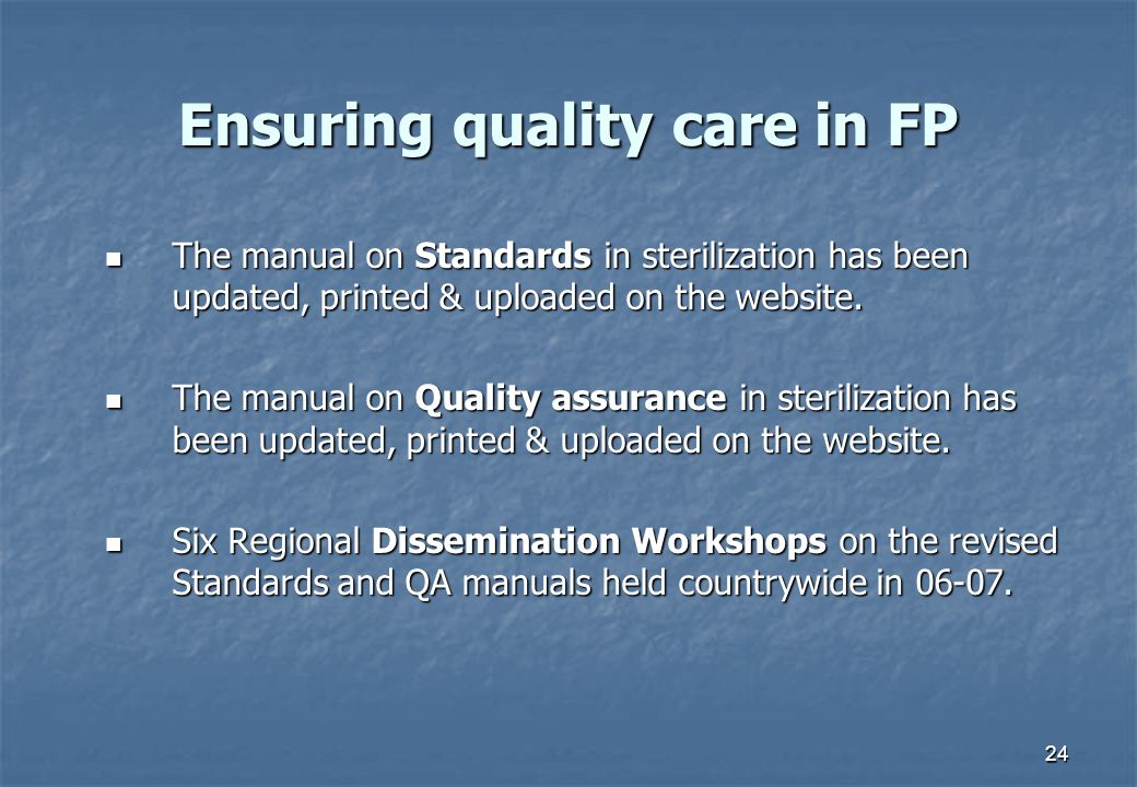 24 Ensuring quality care in FP The manual on Standards in sterilization has been updated, printed & uploaded on the website.