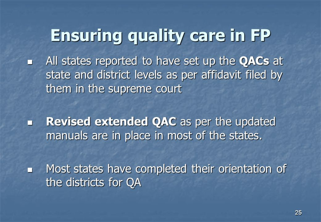 25 Ensuring quality care in FP All states reported to have set up the QACs at state and district levels as per affidavit filed by them in the supreme court All states reported to have set up the QACs at state and district levels as per affidavit filed by them in the supreme court Revised extended QAC as per the updated manuals are in place in most of the states.