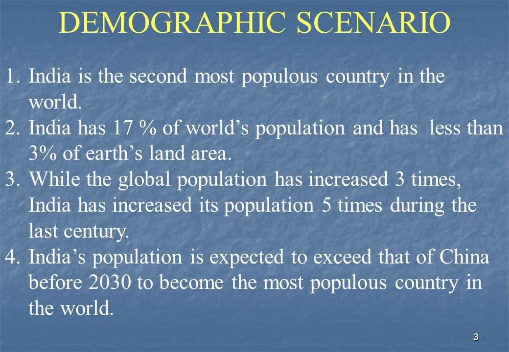 3 DEMOGRAPHIC SCENARIO 1.India is the second most populous country in the world.