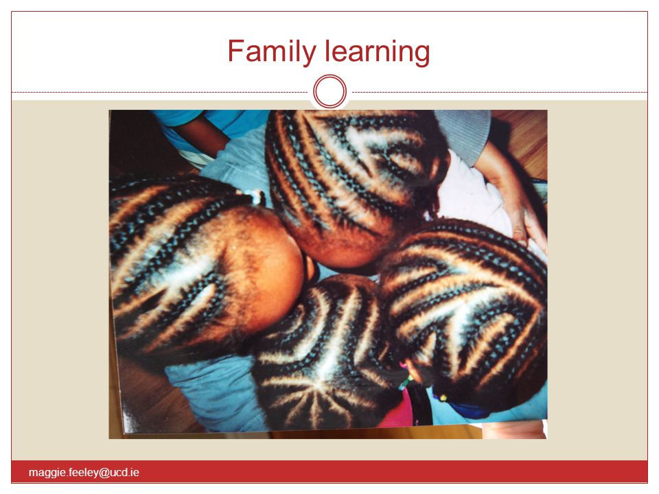 Family learning maggie.feeley@ucd.ie