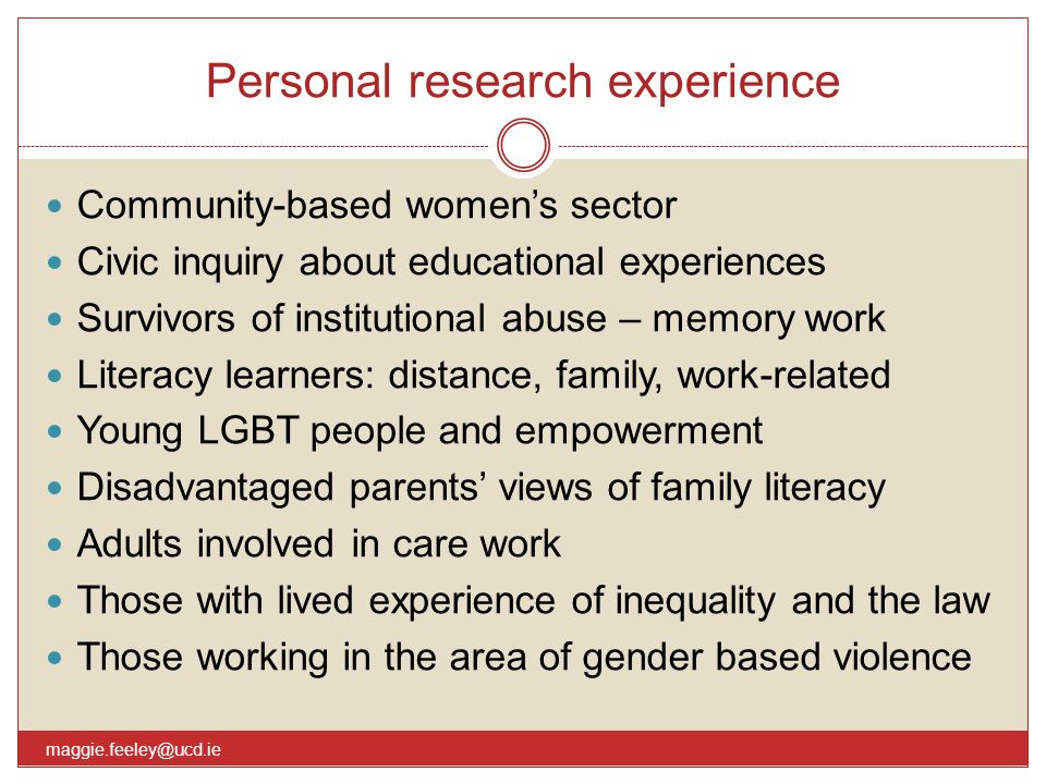 Personal research experience Community-based women's sector Civic inquiry about educational experiences Survivors of institutional abuse – memory work
