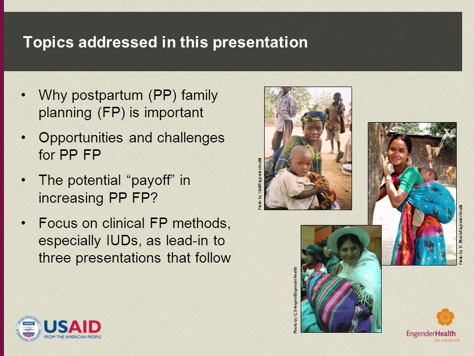 """Topics addressed in this presentation Why postpartum (PP) family planning (FP) is important Opportunities and challenges for PP FP The potential """"payo"""