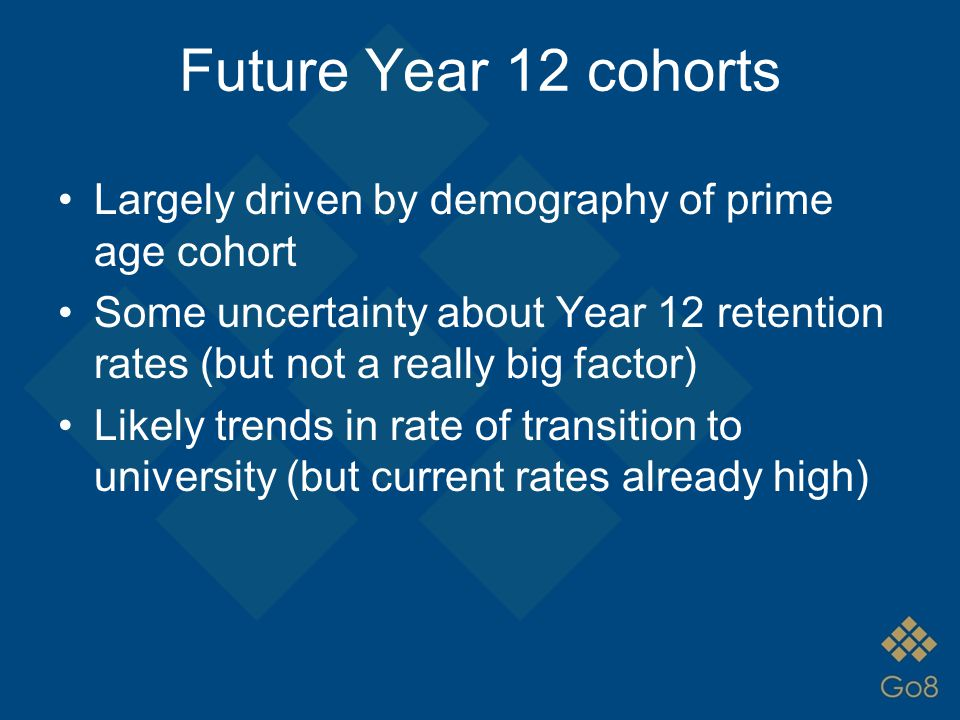 Future Year 12 cohorts Largely driven by demography of prime age cohort Some uncertainty about Year 12 retention rates (but not a really big factor) L