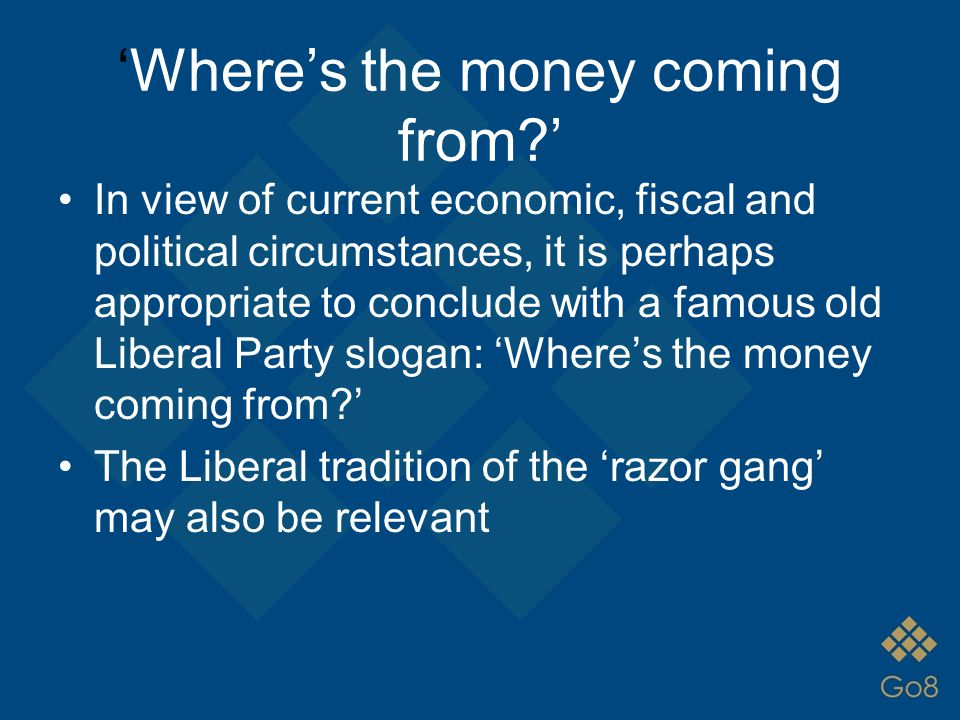 'Where's the money coming from?' In view of current economic, fiscal and political circumstances, it is perhaps appropriate to conclude with a famous