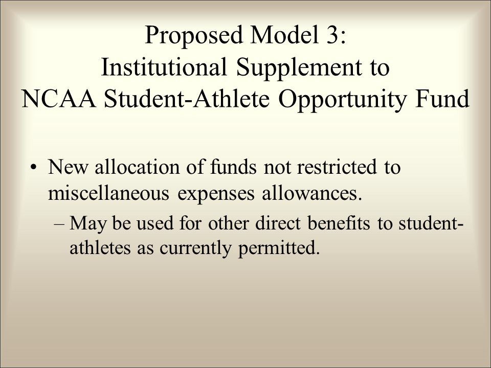 New allocation of funds not restricted to miscellaneous expenses allowances. –May be used for other direct benefits to student- athletes as currently