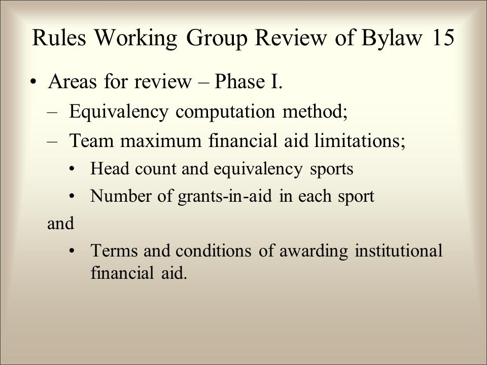 Areas for review – Phase I. –Equivalency computation method; –Team maximum financial aid limitations; Head count and equivalency sports Number of gran
