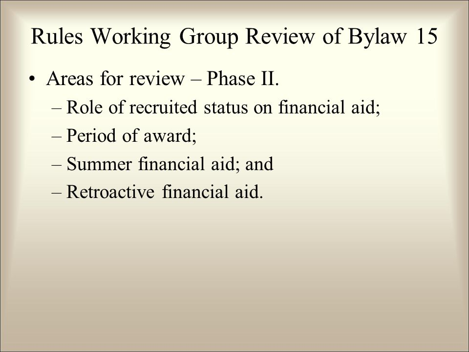 Areas for review – Phase II. –Role of recruited status on financial aid; –Period of award; –Summer financial aid; and –Retroactive financial aid. Rule
