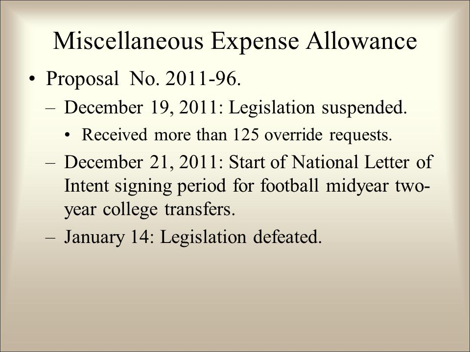 Miscellaneous Expense Allowance Proposal No. 2011-96. –December 19, 2011: Legislation suspended. Received more than 125 override requests. –December 2