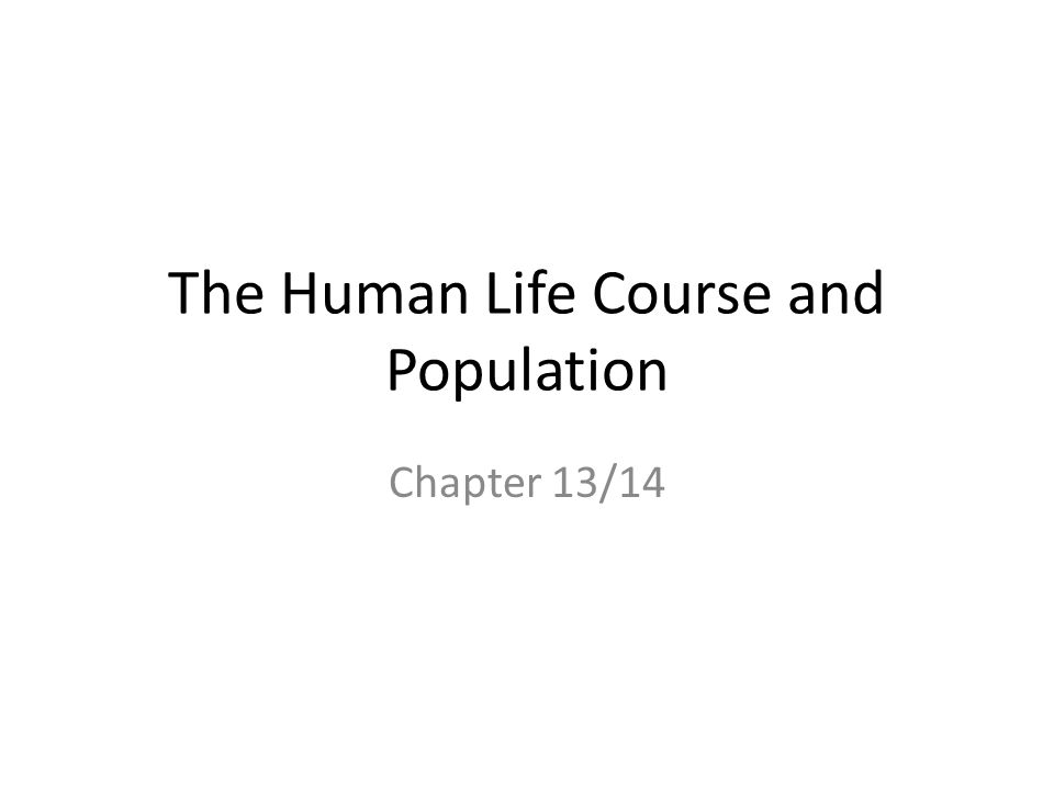 The Human Life Course and Population Chapter 13/14