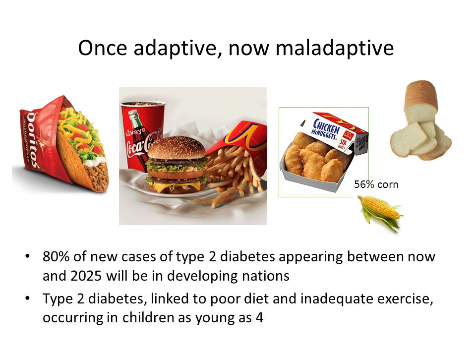Once adaptive, now maladaptive 80% of new cases of type 2 diabetes appearing between now and 2025 will be in developing nations Type 2 diabetes, linke