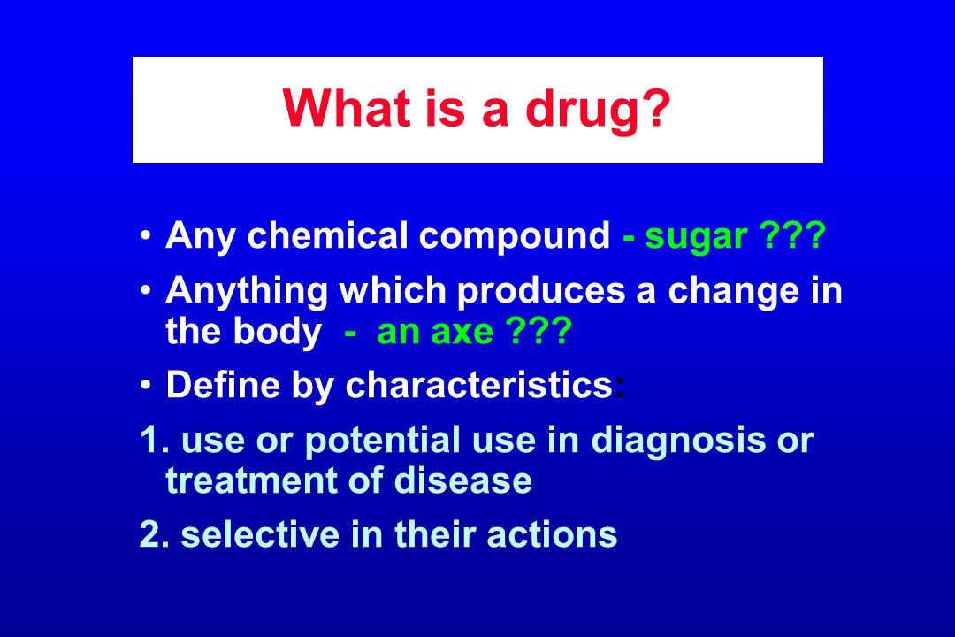 What is a drug. Any chemical compound - sugar .