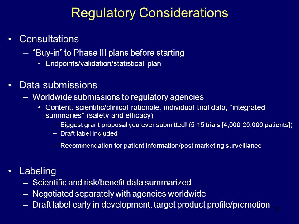 """31 Regulatory Considerations Consultations –"""" Buy-in"""" to Phase III plans before starting Endpoints/validation/statistical plan Data submissions –World"""