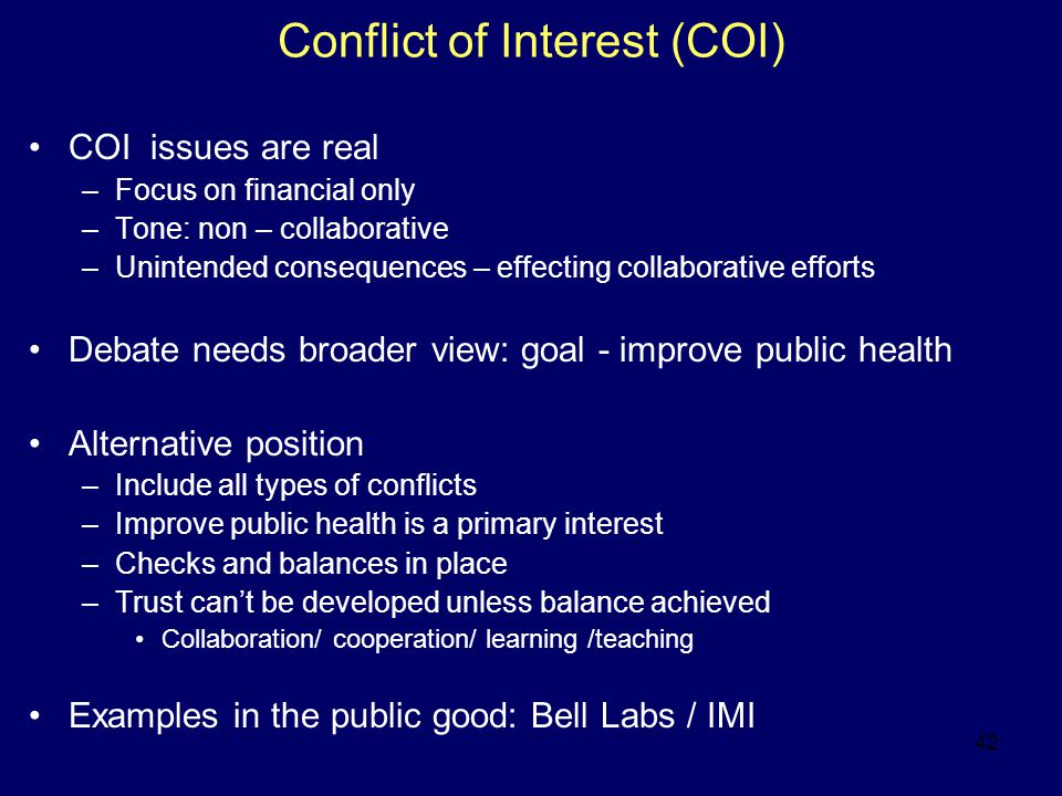 42 Conflict of Interest (COI) COI issues are real –Focus on financial only –Tone: non – collaborative –Unintended consequences – effecting collaborati