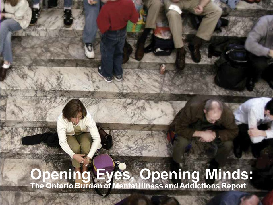 3 Opening Eyes, Opening Minds: The Ontario Burden of Mental Illness and Addictions Report