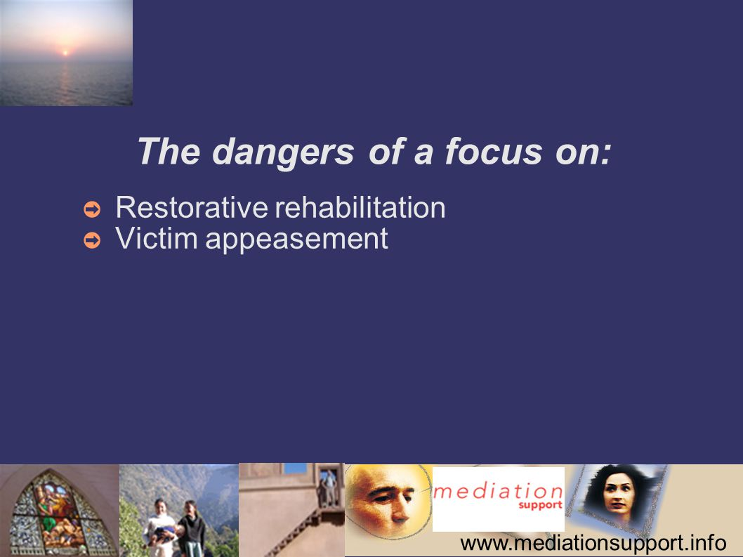 www.mediationsupport.info The dangers of a focus on: ➲ Restorative rehabilitation ➲ Victim appeasement