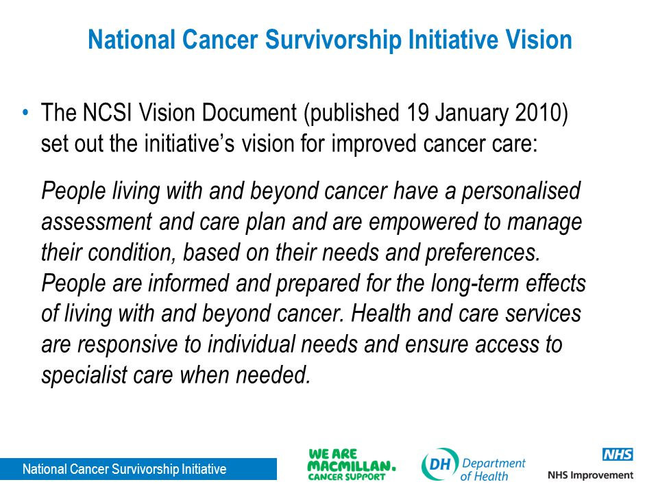 National Cancer Survivorship Initiative National Cancer Survivorship Initiative Vision The NCSI Vision Document (published 19 January 2010) set out th